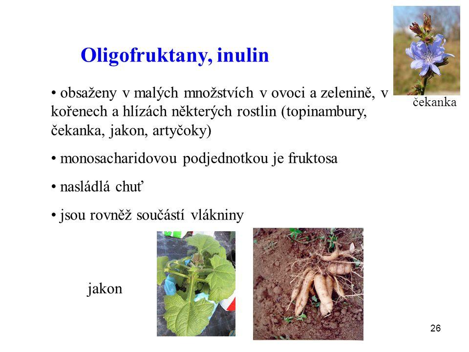 26 Oligofruktany, inulin obsaženy v malých množstvích v ovoci a zelenině, v kořenech a hlízách některých rostlin (topinambury, čekanka, jakon, artyčoky) monosacharidovou podjednotkou je fruktosa nasládlá chuť jsou rovněž součástí vlákniny jakon čekanka
