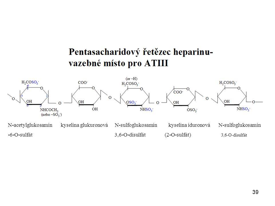 39 N-acetylglukosamin kyselina glukuronová N-sulfoglukosamin kyselina iduronová N-sulfoglukosamin -6-O-sulfát 3,6-O-disulfát (2-O-sulfát) 3,6-O-disulfát