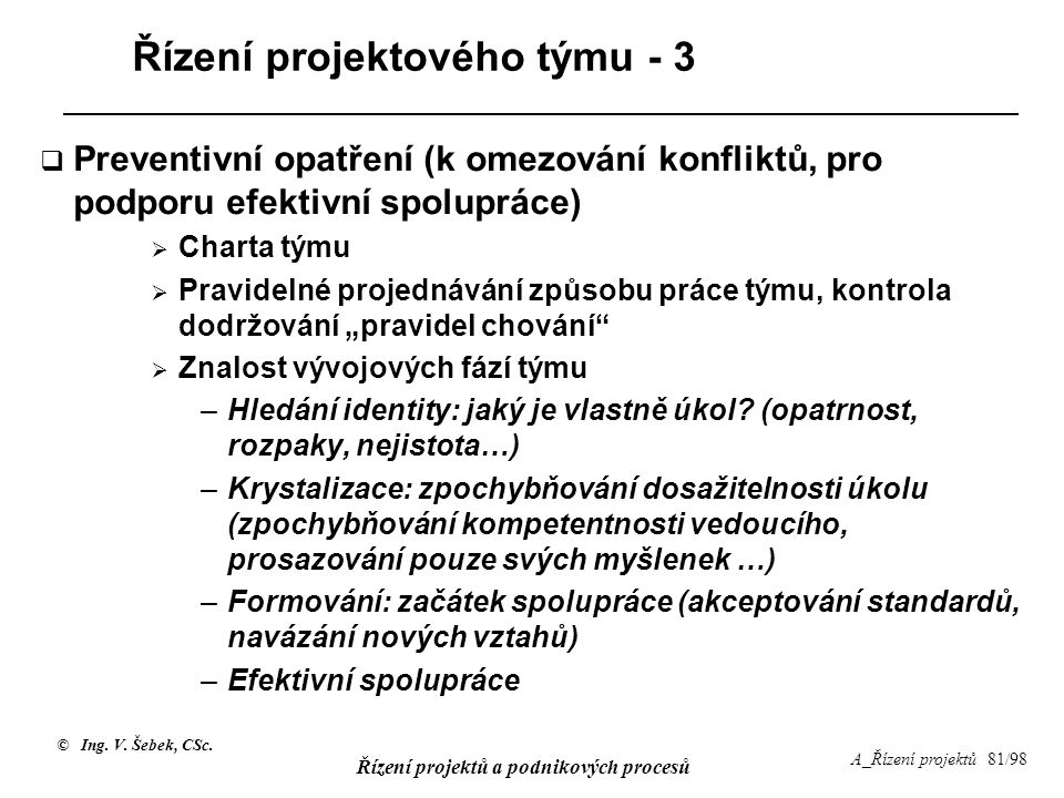 © Ing. V. Šebek, CSc. Řízení projektů a podnikových procesů A_Řízení projektů 81/98 Řízení projektového týmu - 3  Preventivní opatření (k omezování k