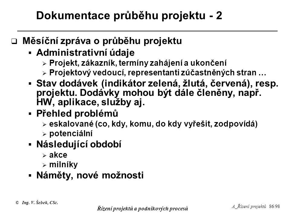 © Ing. V. Šebek, CSc. Řízení projektů a podnikových procesů A_Řízení projektů 86/98 Dokumentace průběhu projektu - 2  Měsíční zpráva o průběhu projek