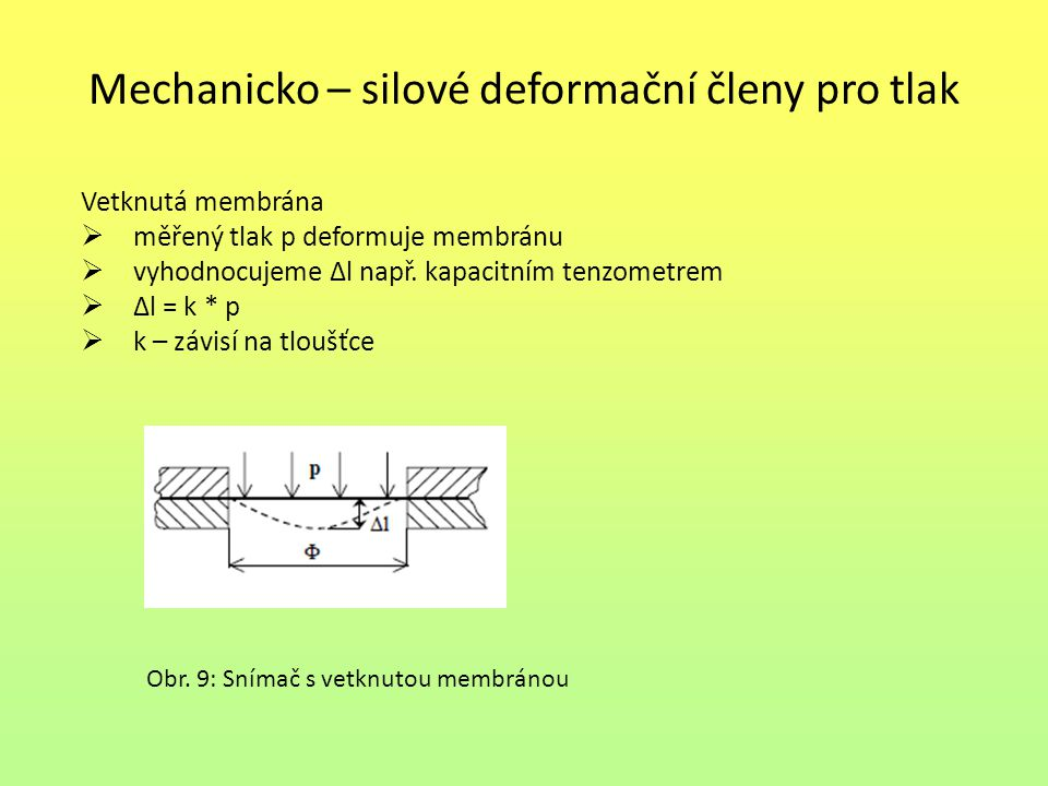 Mechanicko – silové deformační členy pro tlak Bourdonova trubice  Δl vyhodnocujeme odporovým snímačem  Δl = k * p Geometrie clony dána normou  vyhodnocujeme tlakový rozdíl Δp = p1 – p2 průtok Q  velmi používané např.