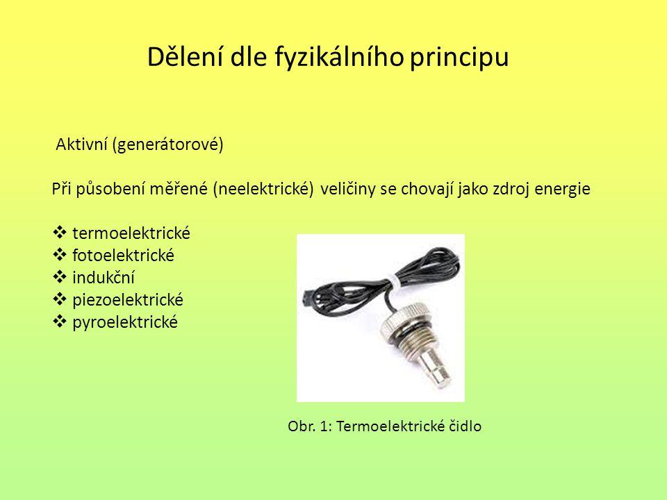 Dělení dle fyzikálního principu Aktivní (generátorové) Při působení měřené (neelektrické) veličiny se chovají jako zdroj energie  termoelektrické  f