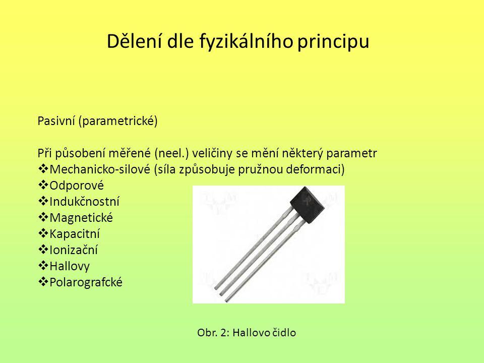 Dělení dle fyzikálního principu Pasivní (parametrické) Při působení měřené (neel.) veličiny se mění některý parametr  Mechanicko-silové (síla způsobu