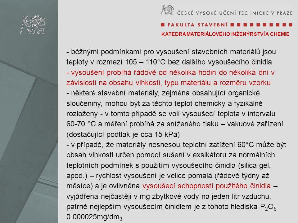 KATEDRA MATERIÁLOVÉHO INŽENÝRSTVÍ A CHEMIE - běžnými podmínkami pro vysoušení stavebních materiálů jsou teploty v rozmezí 105 – 110°C bez dalšího vyso