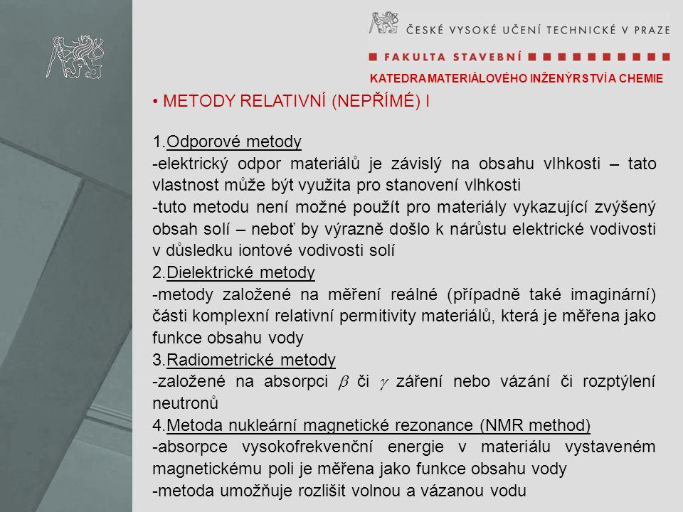 KATEDRA MATERIÁLOVÉHO INŽENÝRSTVÍ A CHEMIE METODY RELATIVNÍ (NEPŘÍMÉ) I 1.Odporové metody -elektrický odpor materiálů je závislý na obsahu vlhkosti –
