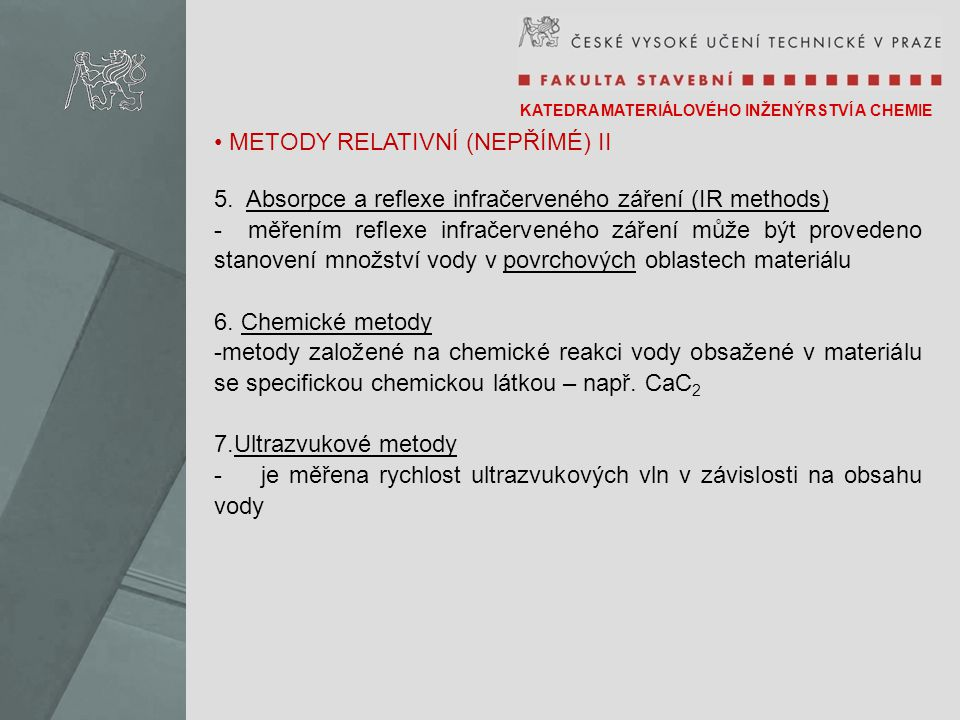 KATEDRA MATERIÁLOVÉHO INŽENÝRSTVÍ A CHEMIE DIELEKTRICKÉ METODY - dielektrické metody stanovení obsahu vlhkosti spočívají v analýze chování dielektrika (měřený vlhký materiál) v časově proměnném elektrickém poli - hustota el.