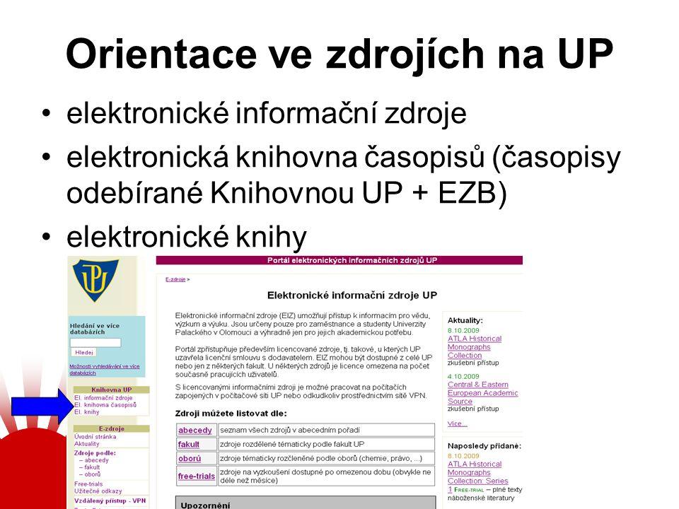 Orientace ve zdrojích na UP elektronické informační zdroje elektronická knihovna časopisů (časopisy odebírané Knihovnou UP + EZB) elektronické knihy