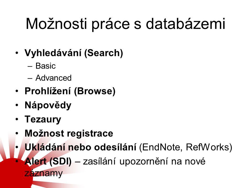 Možnosti práce s databázemi Vyhledávání (Search) –Basic –Advanced Prohlížení (Browse) Nápovědy Tezaury Možnost registrace Ukládání nebo odesílání (End