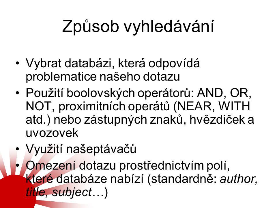 Způsob vyhledávání Vybrat databázi, která odpovídá problematice našeho dotazu Použití boolovských operátorů: AND, OR, NOT, proximitních operátů (NEAR,