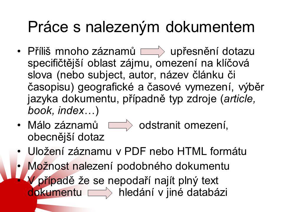 Práce s nalezeným dokumentem Příliš mnoho záznamů upřesnění dotazu specifičtější oblast zájmu, omezení na klíčová slova (nebo subject, autor, název čl