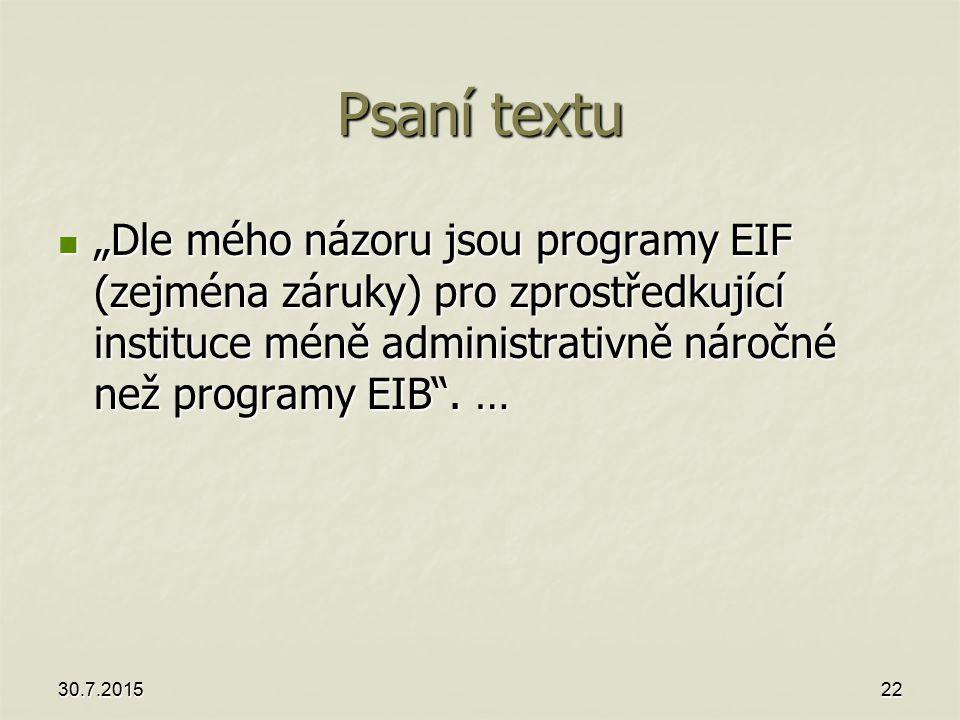 """Psaní textu """"Dle mého názoru jsou programy EIF (zejména záruky) pro zprostředkující instituce méně administrativně náročné než programy EIB ."""