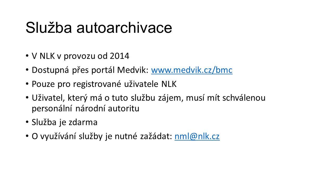 Služba autoarchivace V NLK v provozu od 2014 Dostupná přes portál Medvik: www.medvik.cz/bmcwww.medvik.cz/bmc Pouze pro registrované uživatele NLK Uživatel, který má o tuto službu zájem, musí mít schválenou personální národní autoritu Služba je zdarma O využívání služby je nutné zažádat: nml@nlk.cznml@nlk.cz