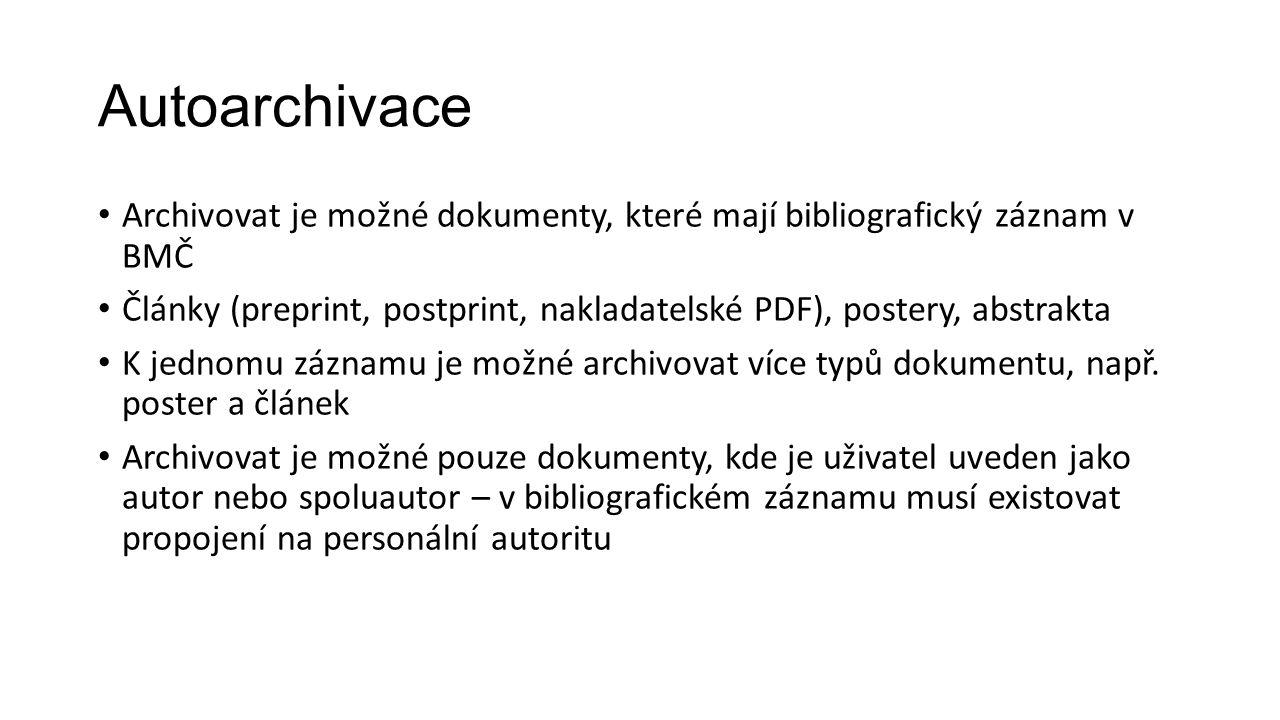 Autoarchivace Archivovat je možné dokumenty, které mají bibliografický záznam v BMČ Články (preprint, postprint, nakladatelské PDF), postery, abstrakta K jednomu záznamu je možné archivovat více typů dokumentu, např.