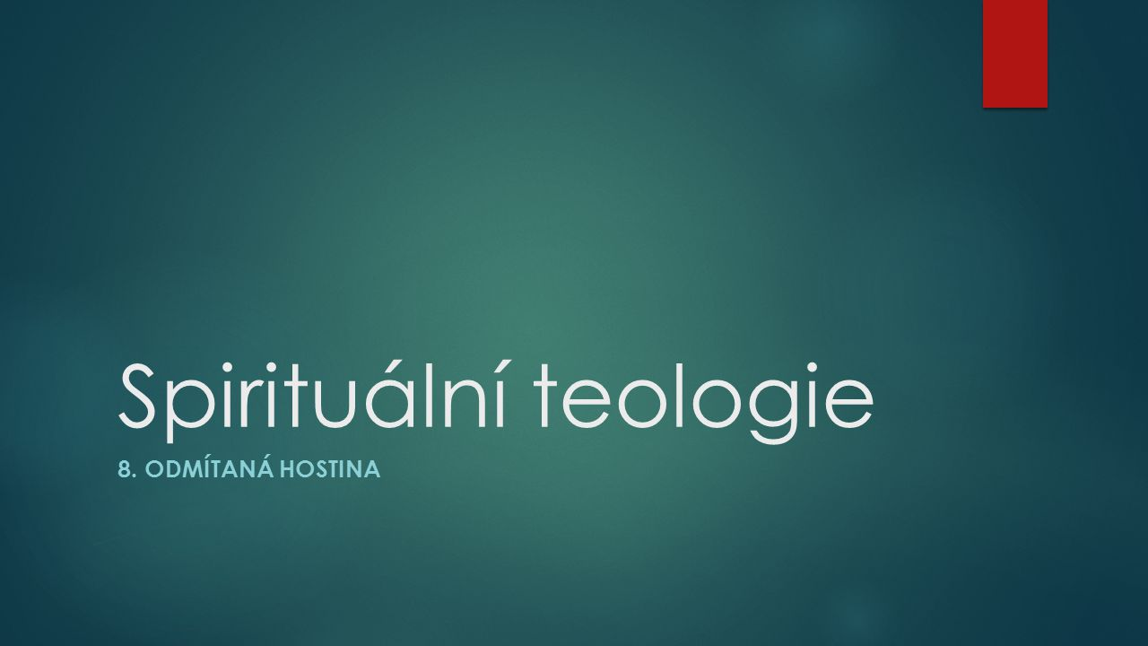 Spirituální teologie 8. ODMÍTANÁ HOSTINA