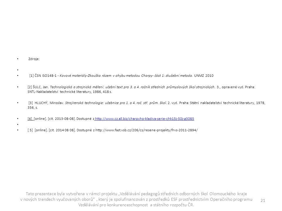Zdroje: [1] ČSN ISO148-1 - Kovové materiály-Zkouška rázem v ohybu metodou Charpy- část 1: zkušební metoda. UNMZ 2010 [2] ŠULC, Jan. Technologická a st