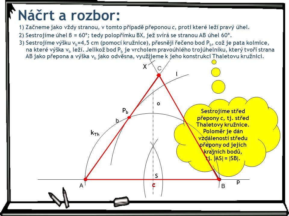 1) Začneme jako vždy stranou, v tomto případě přeponou c, proti které leží pravý úhel. Náčrt a rozbor: 2) Sestrojíme úhel β = 60°; tedy polopřímku BX,