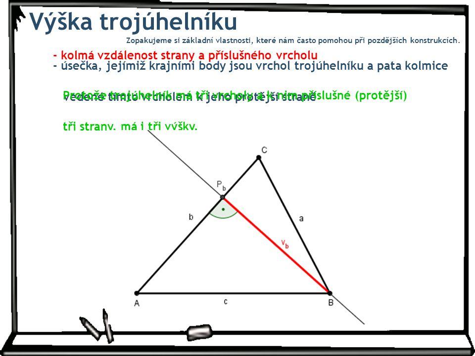 Výška trojúhelníku - kolmá vzdálenost strany a příslušného vrcholu - úsečka, jejímiž krajními body jsou vrchol trojúhelníku a pata kolmice vedené tímt