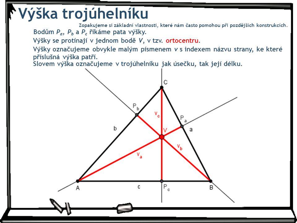 Výška trojúhelníku Bodům P a, P b a P c říkáme pata výšky. Výšky se protínají v jednom bodě V, v tzv. ortocentru. Výšky označujeme obvykle malým písme
