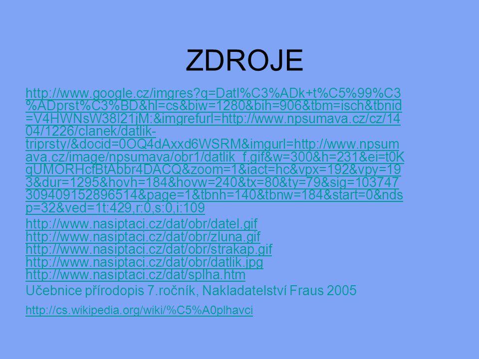 ZDROJE http://www.google.cz/imgres?q=Datl%C3%ADk+t%C5%99%C3 %ADprst%C3%BD&hl=cs&biw=1280&bih=906&tbm=isch&tbnid =V4HWNsW38I21jM:&imgrefurl=http://www.