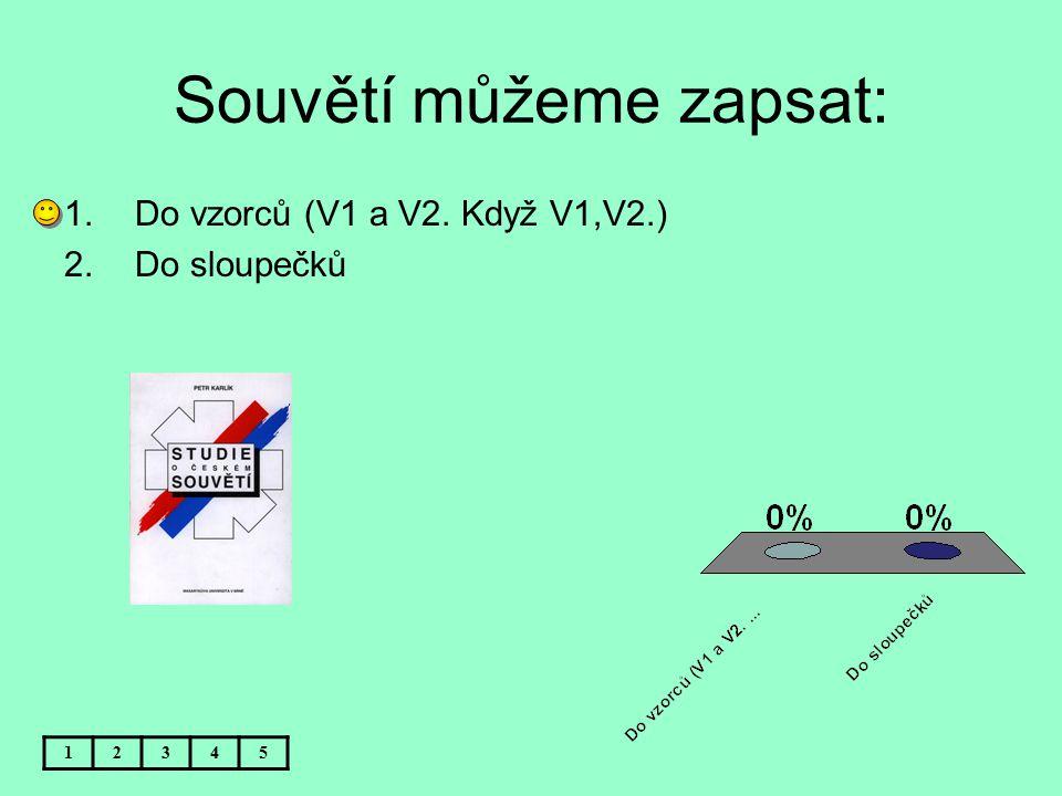 Souvětí můžeme zapsat: 12345 1.Do vzorců (V1 a V2. Když V1,V2.) 2.Do sloupečků