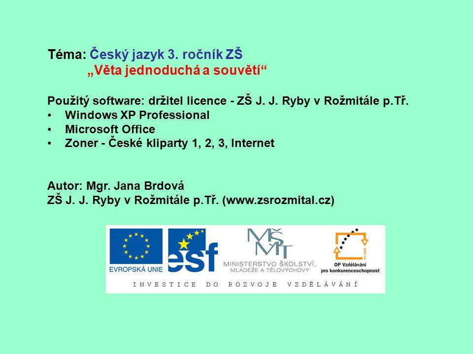 """Téma: Český jazyk 3. ročník ZŠ """"Věta jednoduchá a souvětí"""" Použitý software: držitel licence - ZŠ J. J. Ryby v Rožmitále p.Tř. Windows XP Professional"""