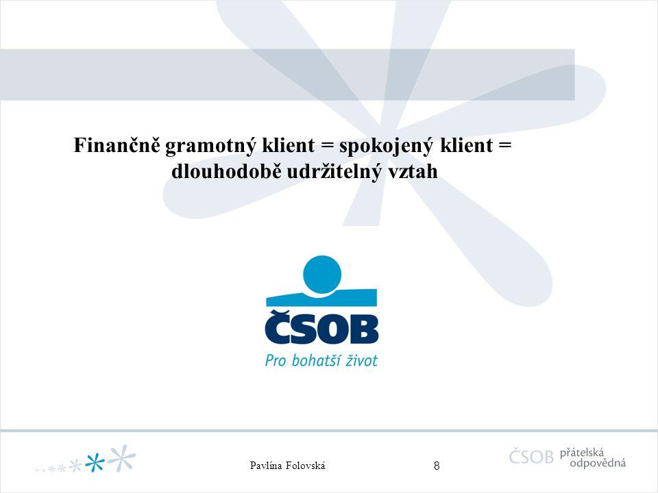 9 Pavlína Folovská Děkujeme za pozornost Pavlína Folovská manažerka společenské odpovědnosti ČSOB Tel.: 224 11 4118 Email: pfolovska@csob.cz