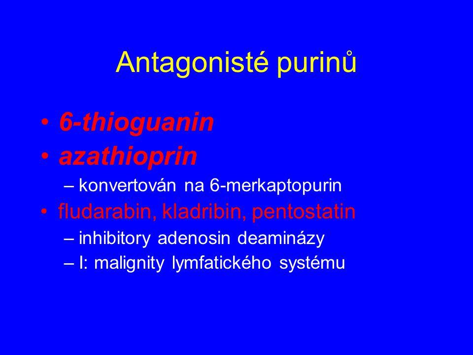 6-thioguanin azathioprin –konvertován na 6-merkaptopurin fludarabin, kladribin, pentostatin –inhibitory adenosin deaminázy –I: malignity lymfatického
