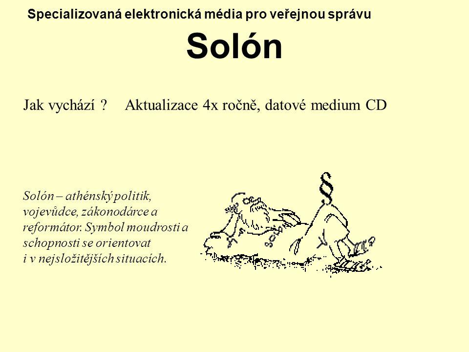 Specializovaná elektronická média pro veřejnou správu Solón Jak vychází ?Aktualizace 4x ročně, datové medium CD Solón – athénský politik, vojevůdce, zákonodárce a reformátor.