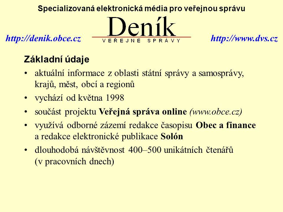Z obsahu zpravodajství týkající se veřejné správy na celostátní i regionální úrovni odborné rubriky (Ekonomika, Bydlení, Reforma VS,...) dokumenty (Zprávy MF, Věstníky MMR, vybrané zákony,...) kalendář událostí (odborné výstavy, semináře, konzultace) monitoring webů veřejné správy (ministerstva – MF, MI MPSV, MV; Vlády, Parlamentu, ÚOOÚ, SMO ČR apod.) anketa na aktuální téma možnost zasílání měsíčních přehledů v textové podobě možnost inzerce (bannery, komerční tiskové zprávy) http://denik.obce.cz http://www.dvs.cz Specializovaná elektronická média pro veřejnou správu