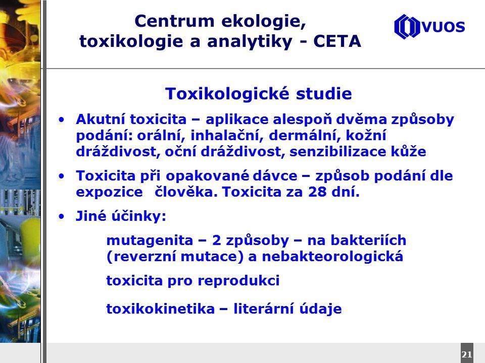 DyStar – Aliachem meeting 21 Centrum ekologie, toxikologie a analytiky - CETA Toxikologické studie Akutní toxicita – aplikace alespoň dvěma způsoby po