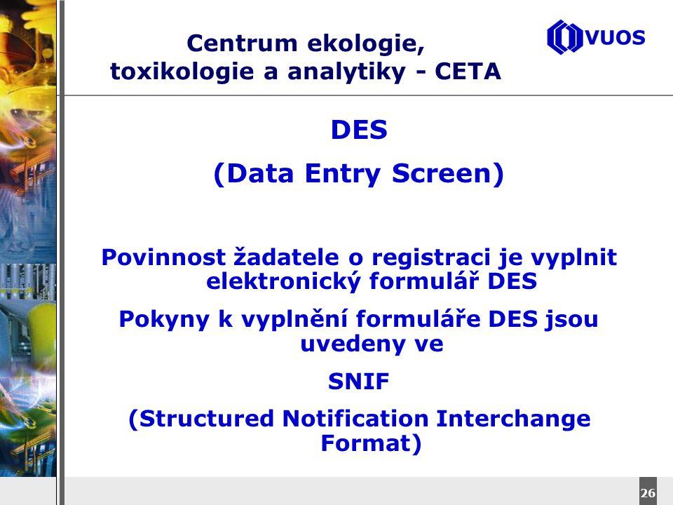 DyStar – Aliachem meeting 26 Centrum ekologie, toxikologie a analytiky - CETA DES (Data Entry Screen) Povinnost žadatele o registraci je vyplnit elekt
