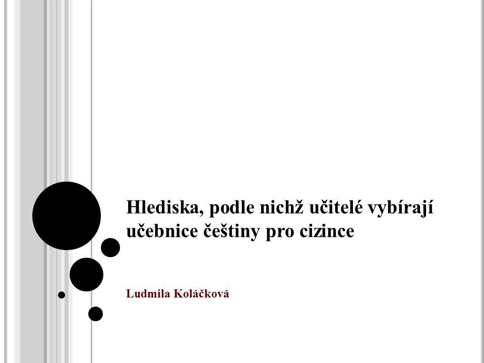 Ludmila Koláčková Hlediska, podle nichž učitelé vybírají učebnice češtiny pro cizince