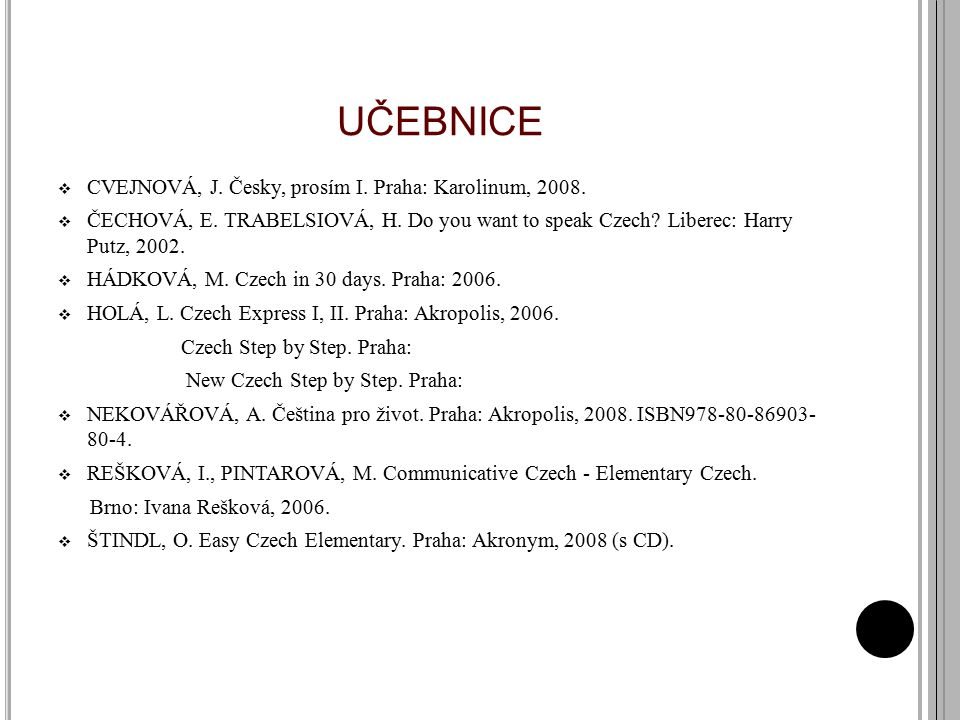 UČEBNICE  CVEJNOVÁ, J.Česky, prosím I. Praha: Karolinum, 2008.