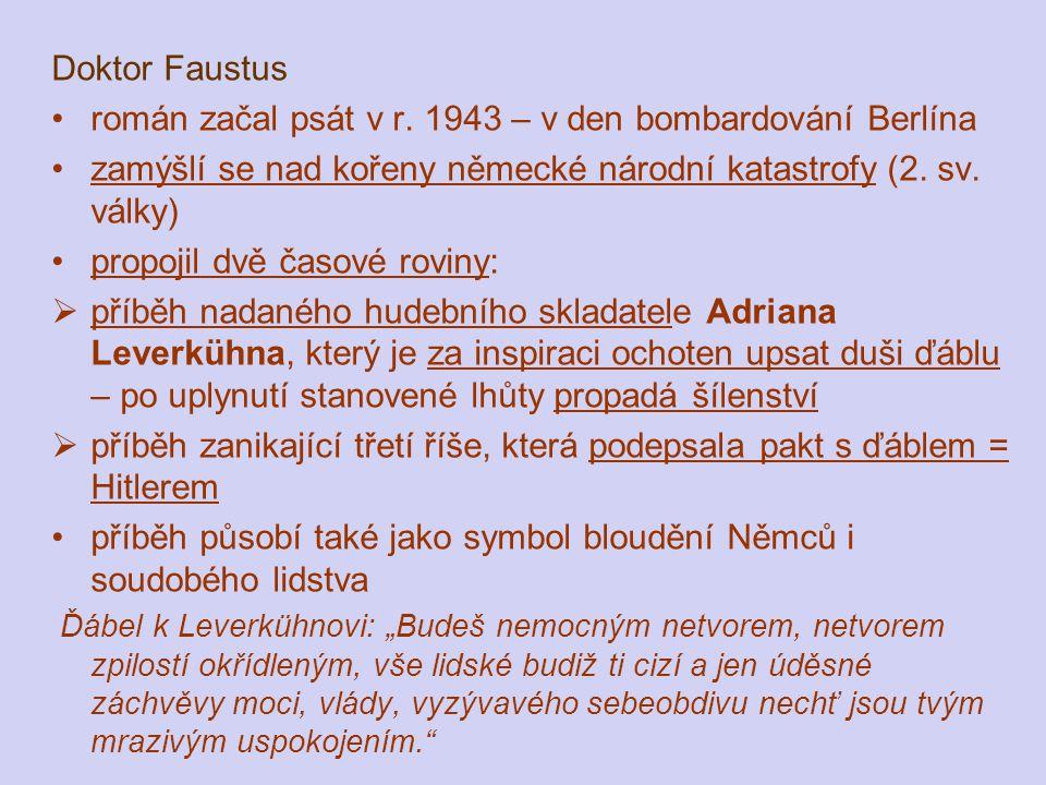 Doktor Faustus román začal psát v r. 1943 – v den bombardování Berlína zamýšlí se nad kořeny německé národní katastrofy (2. sv. války) propojil dvě ča