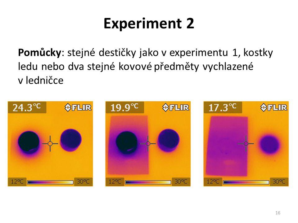 Experiment 2 Pomůcky: stejné destičky jako v experimentu 1, kostky ledu nebo dva stejné kovové předměty vychlazené v ledničce 16