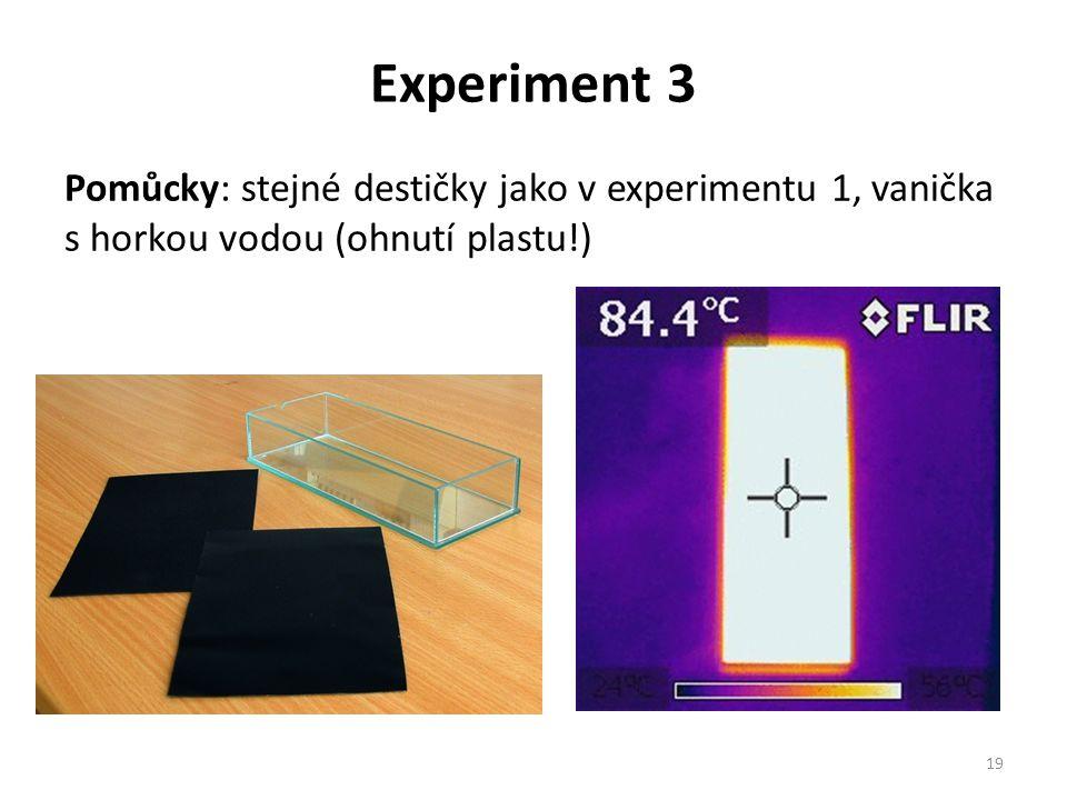 Experiment 3 Pomůcky: stejné destičky jako v experimentu 1, vanička s horkou vodou (ohnutí plastu!) 19
