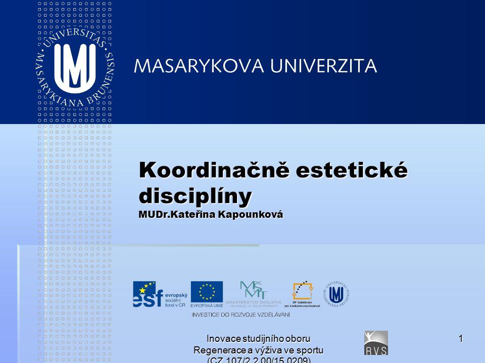 Inovace studijního oboru Regenerace a výživa ve sportu (CZ.107/2.2.00/15.0209) 1 Koordinačně estetické disciplíny MUDr.Kateřina Kapounková