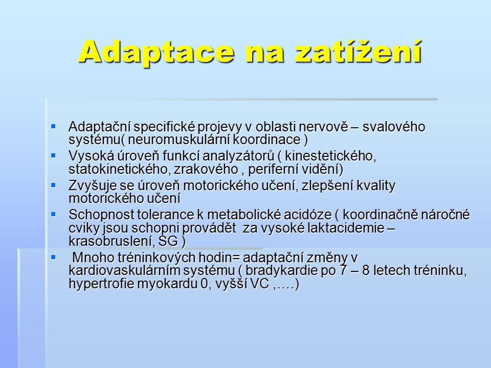 Adaptace na zatížení  Adaptační specifické projevy v oblasti nervově – svalového systému( neuromuskulární koordinace )  Vysoká úroveň funkcí analyzá