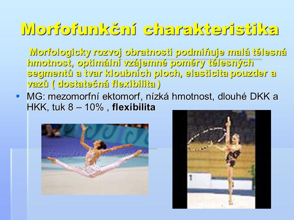 Morfofunkční charakteristika Morfologicky rozvoj obratnosti podmiňuje malá tělesná hmotnost, optimální vzájemné poměry tělesných segmentů a tvar kloub