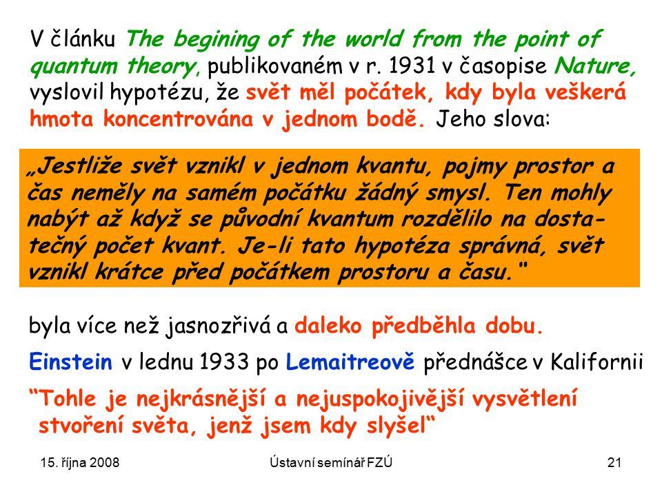 15. října 2008Ústavní semínář FZÚ21 V článku The begining of the world from the point of quantum theory, publikovaném v r. 1931 v časopise Nature, vys
