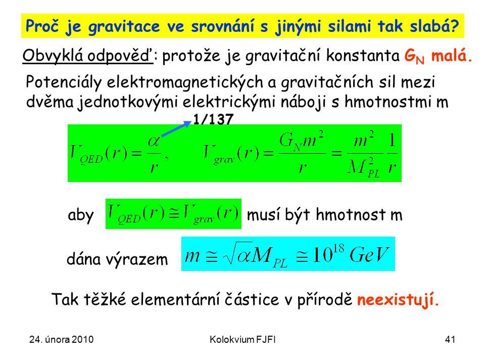 24.února 2010Kolokvium FJFI41 Proč je gravitace ve srovnání s jinými silami tak slabá.