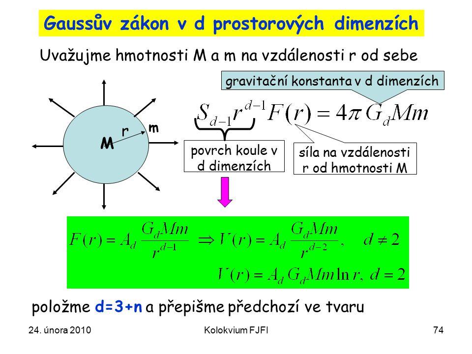 24. února 2010Kolokvium FJFI74 Gaussův zákon v d prostorových dimenzích Uvažujme hmotnosti M a m na vzdálenosti r od sebe položme d=3+n a přepišme pře