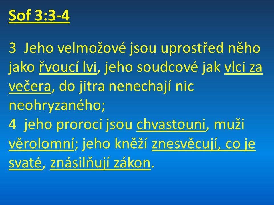 Sof 3:3-4 3 Jeho velmožové jsou uprostřed něho jako řvoucí lvi, jeho soudcové jak vlci za večera, do jitra nenechají nic neohryzaného; 4 jeho proroci