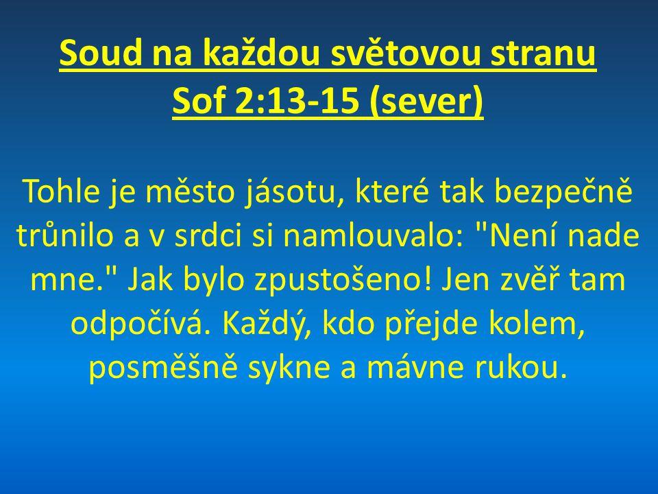 Soud na každou světovou stranu Sof 2:13-15 (sever) Tohle je město jásotu, které tak bezpečně trůnilo a v srdci si namlouvalo:
