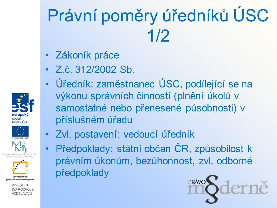 Právní poměry úředníků ÚSC 1/2 Zákoník práce Z.č. 312/2002 Sb. Úředník: zaměstnanec ÚSC, podílející se na výkonu správních činností (plnění úkolů v sa