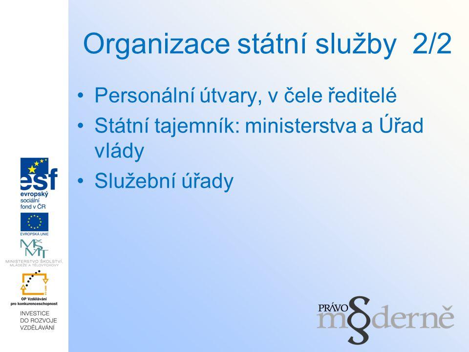 Organizace státní služby 2/2 Personální útvary, v čele ředitelé Státní tajemník: ministerstva a Úřad vlády Služební úřady