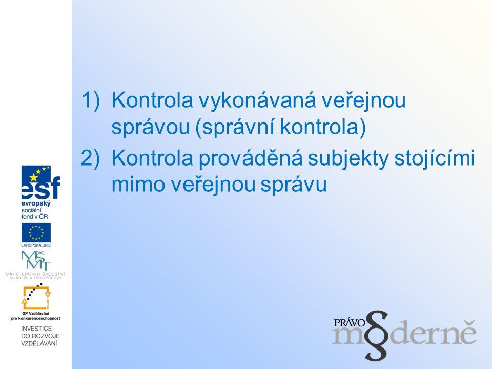 1)Kontrola vykonávaná veřejnou správou (správní kontrola) 2)Kontrola prováděná subjekty stojícími mimo veřejnou správu