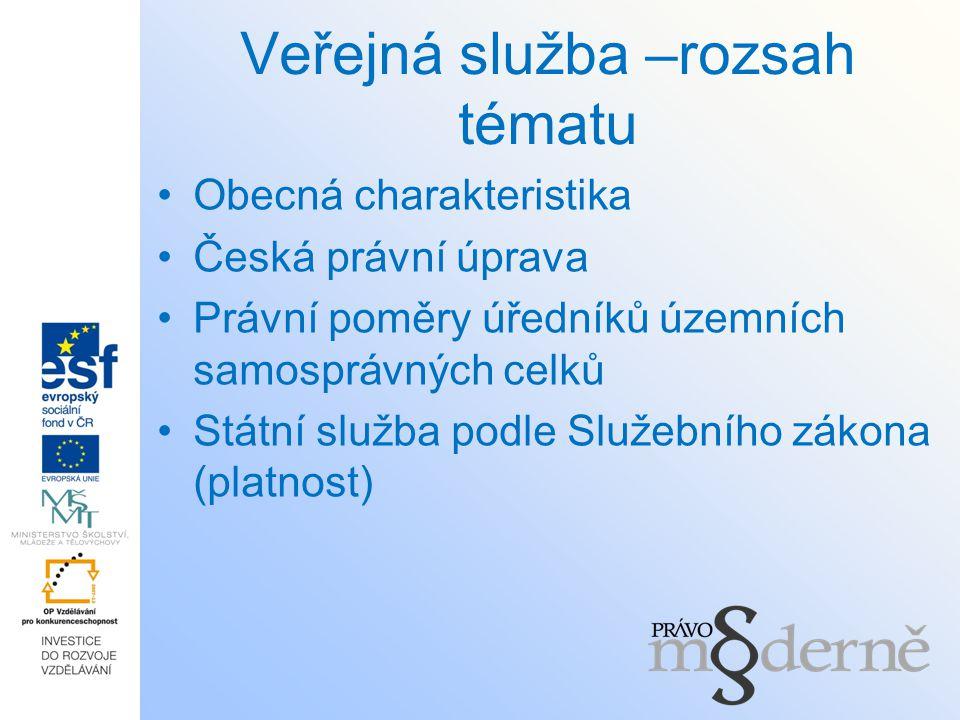 Veřejná služba –rozsah tématu Obecná charakteristika Česká právní úprava Právní poměry úředníků územních samosprávných celků Státní služba podle Služe