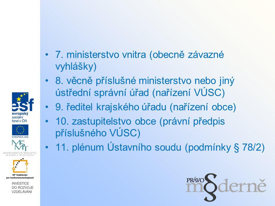 7. ministerstvo vnitra (obecně závazné vyhlášky) 8. věcně příslušné ministerstvo nebo jiný ústřední správní úřad (nařízení VÚSC) 9. ředitel krajského