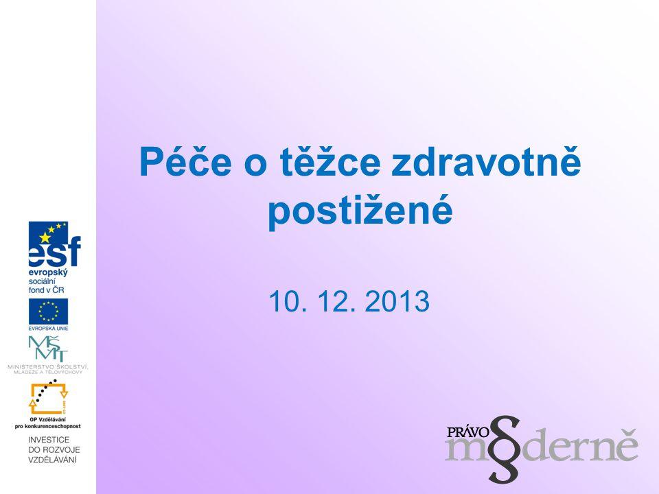 Péče o těžce zdravotně postižené 10. 12. 2013